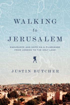 Walking to Jerusalem by Justin Butcher